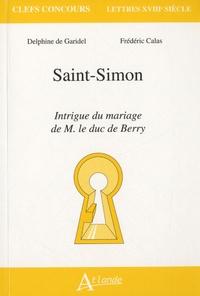 Delphine de Garidel et Frédéric Calas - Saint-Simon, intrigue du mariage de M. Le duc de Berry.