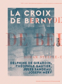 Delphine De Girardin et Théophile Gautier - La Croix de Berny - Roman steeple-chase.