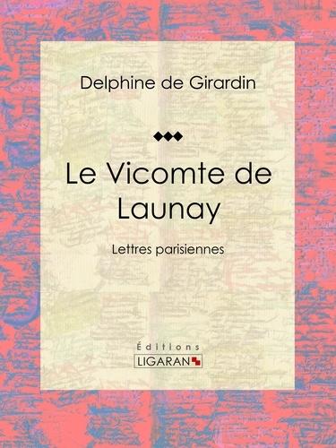Delphine de Girardin et  Ligaran - Le Vicomte de Launay - Lettres parisiennes.