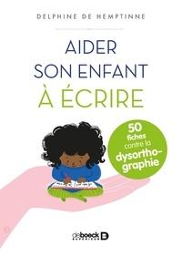 Delphine de Hemptinne - Aider son enfant à écrire - 50 fiches contre la dysorthographie.