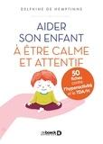 Delphine de Hemptinne - Aider son enfant à être calme et attentif - 50 fiches contre l'hyperactivité et le TDA/H.