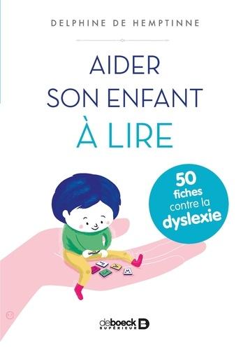 Aider son enfant à lire. 50 fiches contre la dyslexie