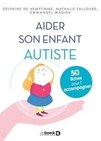 Delphine de Hemptinne et Nathalie Fallourd - Aider son enfant autiste - 50 fiches pour l'aider et l'accompagner.