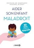 Delphine de Hemptinne et Jehanne Mignot - Aider son enfant maladroit - 50 fiches contre la dyspraxie.