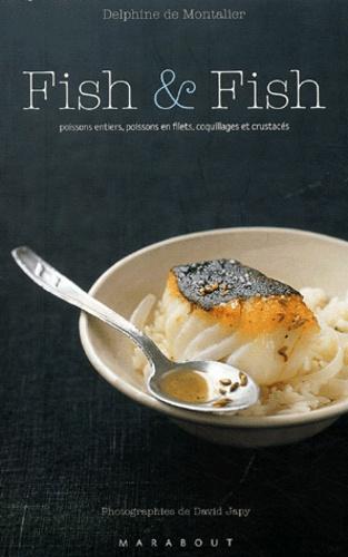 Delphine de Montalier - Fish & Fish - Poissons entiers, poissons en filets, coquillages et crustacés.