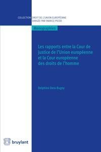 Delphine Dero-Bugny - Les rapports entre la Cour de justice de l'Union européenne et la Cour européenne des droits de l'homme.