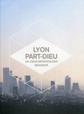 Delphine Désveaux - Lyon Part-Dieu - Un coeur métropolitain réinventé.