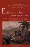 Delphine Diaz et Jeanne Moisand - Exils entre les deux mondes - Migrations et espaces politiques atlantiques au XIXe siècle.