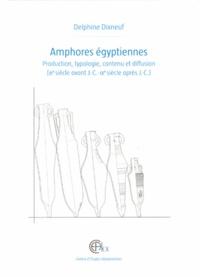 Delphine Dixneuf - Amphores égyptiennes - Production, typologie, contenu et diffusion (IIIe siècle avant J-C - IXe siècle après J-C).