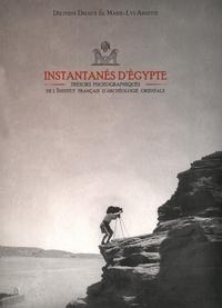 Delphine Driaux et Marie-Lys Arnette - Instantanés d'Egypte - Trésors photographiques de l'Institut français d'archéologie orientale.