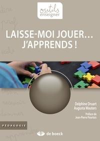 Delphine Druart et Augusta Wauters - Laisse-moi jouer… j'apprends ! - Guide pédagogique.
