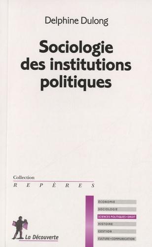 Delphine Dulong - Sociologie des institutions politiques.