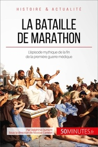 Delphine Dumont et 50 minutes - Grandes Batailles  : La bataille de Marathon - L'épisode mythique de la fin de la première guerre médique.