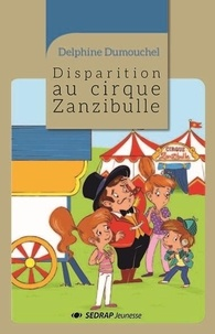 Delphine Dumouchel - Disparition au cirque zanzibulle - le roman.