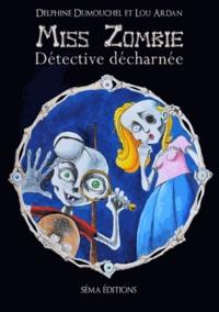 Delphine Dumouchel et Lou Ardan - Miss zombie, détective décharnée.