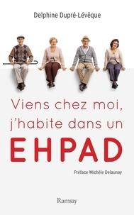 Delphine Dupré-Lévêque - Viens chez moi, j'habite dans un EHPAD.