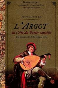 Histoiresdenlire.be Petit manuel de l'argot ou l'art du parler canaille - A la découverte de la langue verte Image