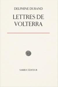 Delphine Durand - Lettres de Volterra.