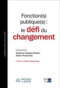 Delphine Espagno-Abadie et Adrien Peneranda - Fonction(s) publique(s) : le défi du changement.