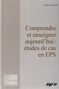 Delphine Evain - Comprendre et enseigner aujourd'hui : étude de cas en EPS.