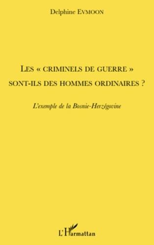 """Delphine Evmoon - Les """"criminels de guerre"""" sont-ils des hommes ordinaires ? - L'exemple de la Bosnie-Herzégovine."""