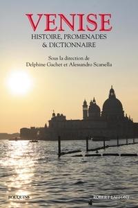 Delphine Gachet et Alessandro Scarsella - Venise - Histoire, promenades, anthologie et dictionnaire.