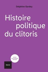 Delphine Gardey - Histoire politique du clitoris.