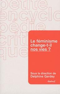 Delphine Gardey - Le féminisme change-t-il nos vies ?.