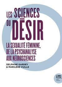 Delphine Gardey et Marilène Vuille - Les sciences du désir - La sexualité féminine, de la psychanalyse aux neurosciences.