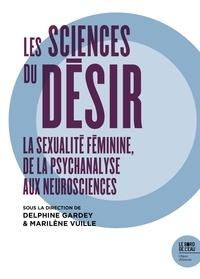 Delphine Gardey et Marilène Vuille - Les sciences du désir - La sexualité féminine de la psychanalyse aux neurosciences.