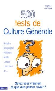 Delphine Gaston - 500 Tests de Culture Générale.