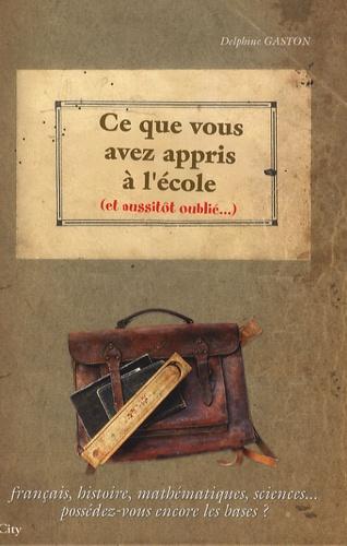 Delphine Gaston - Ce que vous avez appris à l'école (et aussitôt oublié...).