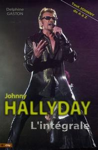Delphine Gaston - L'intégrale Johnny Hallyday - Tout Johnny de A à Z.