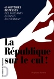 Delphine Gaston - La République sur le cul ! - 69 histoires de fesses des puissants qui nous gouvernent.