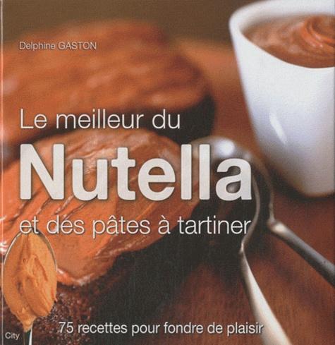 Delphine Gaston - Le meilleur du Nutella et des pâtes à tartiner.