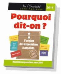 Delphine Gaston - Pourquoi dit-on ? 2014 - L'origine des expressions françaises.
