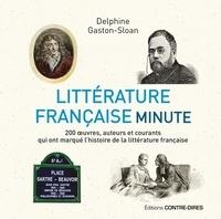 Delphine Gaston-Sloan - Littérature française minute - 200 oeuvres, auteurs et courants qui ont marqué l'histoire de la littérature française..