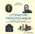 Delphine Gaston-Sloan - Littérature française minute - 200 œuvres, auteurs et courants qui ont marqué l'histoire de la littérature française.