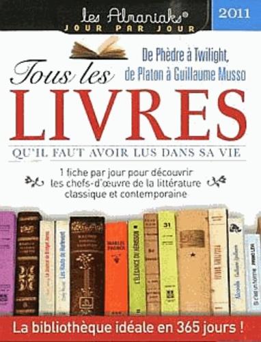Delphine Gaston - Tous les livres qu'il faut avoir lus dans sa vie 2011.