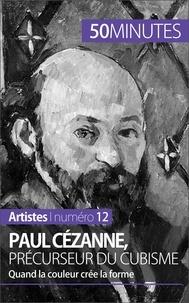 Delphine Gervais de Lafond et  50 minutes - Paul Cézanne, précurseur du cubisme - Quand la couleur crée la forme.