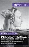 Delphine Gervais de Lafond et  50 minutes - Piero Della Francesca, le peintre mathématicien - La rencontre du réalisme flamand et de la rigueur toscane.