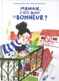 Delphine Gilles-Cotte et Bérengère Delaporte - Maman, c'est quoi le bonheur ?.