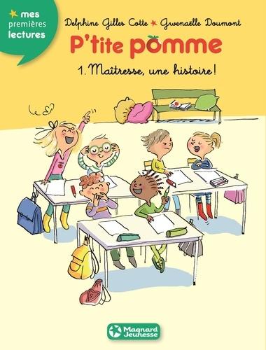Delphine Gilles Cotte - P'tite pomme Tome 1 : Maîtresse une histoire !.