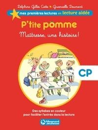 Delphine Gilles Cotte et Gwenaëlle Doumont - P'tite pomme Tome 1 : Maîtresse, une histoire !.