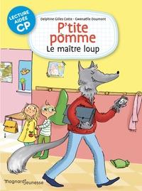 Delphine Gilles Cotte et Gwenaëlle Doumont - P'tite pomme Tome 2 : Le maître loup - CP.