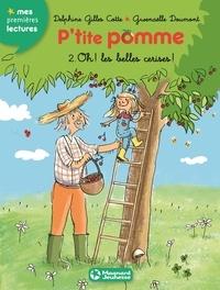 Delphine Gilles Cotte et Gwenaëlle Doumont - P'tite pomme Tome 2 : Oh ! les belles cerises !.