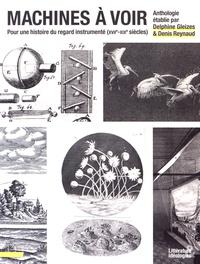 Delphine Gleizes et Denis Reynaud - Machines à voir - Pour une histoire du regard instrumenté (XVIIe-XIXe siècles).