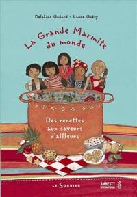 Delphine Godard et Laura Guéry - La grande marmite du monde - Des recettes aux saveurs d'ailleurs.