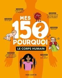 Delphine Godard et Lyse Harinck - Mes 150 pourquoi - Le corps humain.