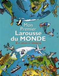 Delphine Godard - Mon Premier Larousse du Monde - Un atlas en images.